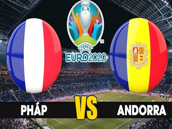 Nhận định Pháp vs Andorra